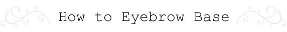 How to Eyebrow Base